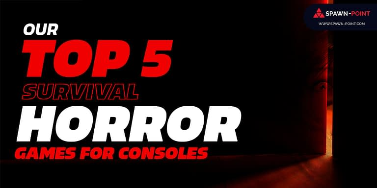 Our Top 5 Survival Horror Games For Consoles- Header