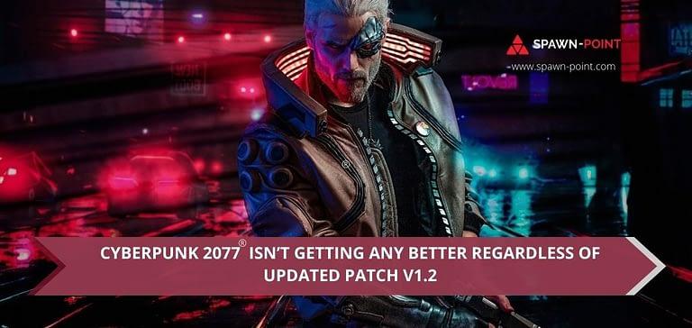 Cyberpunk 2077 Isn't Getting Any Better Regardless of Patch v1.2