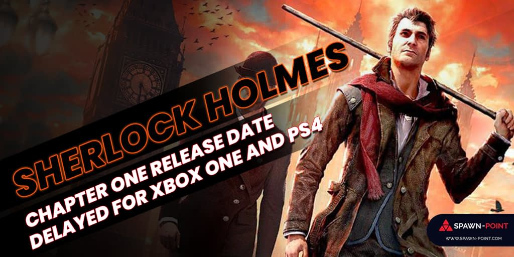 Sherlock Holmes Chapter One Release Date Delayed For Xbox One And PS4- Header