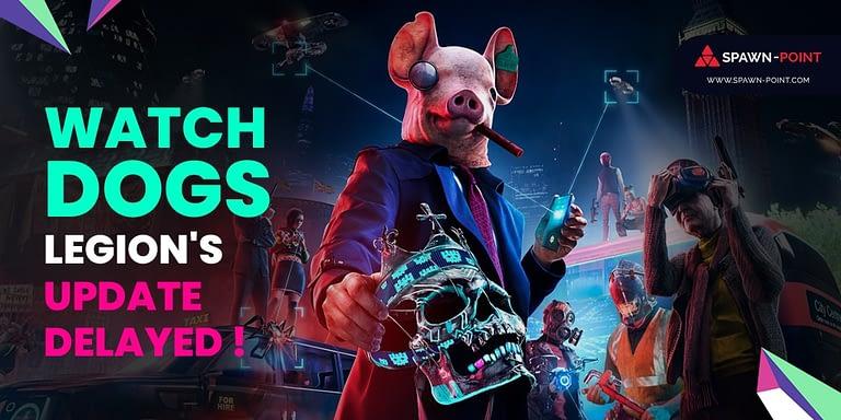 Watch Dogs Legion Update Delayed - Header