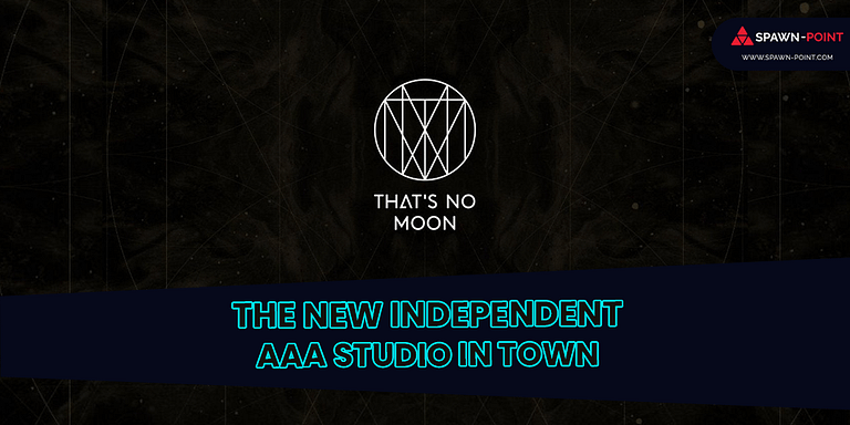 That's No Moon Entertainment The New Independent AAA Studio in Town - Header