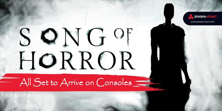 Song Of Horror All Set to Arrive on Consoles - Header