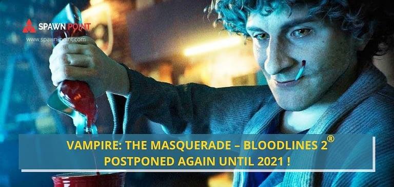 Vampire The Masquerade – Bloodlines 2 Postponed Again Until 2021 - Spawn Point - Header