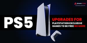 PS5 Upgrades For PlayStation Exclusive Games To Be Free No More-Header